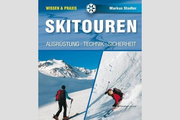 Skitouren: Ausrüstung - Technik - Sicherheit
